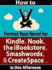 How to Format Your Novel for Kindle, Nook, the iBookstore, Smashwords, and CreateSpace… in One Afternoon (for Mac) Cover Image