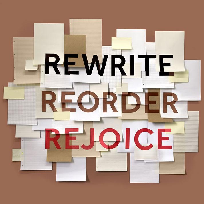 Rewrite. Reorder. Rejoice.